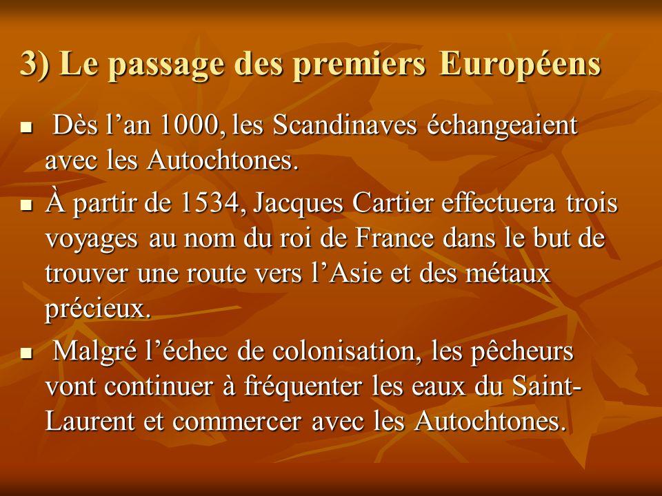 3) Le passage des premiers Européens Dès lan 1000, les Scandinaves échangeaient avec les Autochtones. Dès lan 1000, les Scandinaves échangeaient avec
