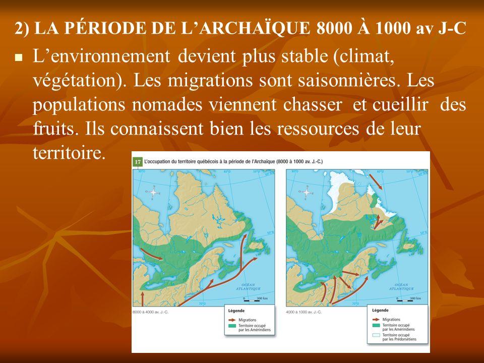 2) LA PÉRIODE DE LARCHAÏQUE 8000 À 1000 av J-C Lenvironnement devient plus stable (climat, végétation). Les migrations sont saisonnières. Les populati