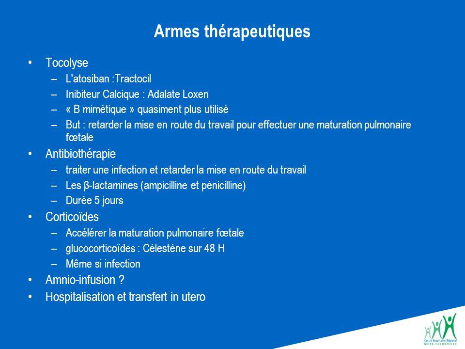 Armes thérapeutiques Tocolyse –L'atosiban :Tractocil –Inibiteur Calcique : Adalate Loxen –« B mimétique » quasiment plus utilisé –But : retarder la mi