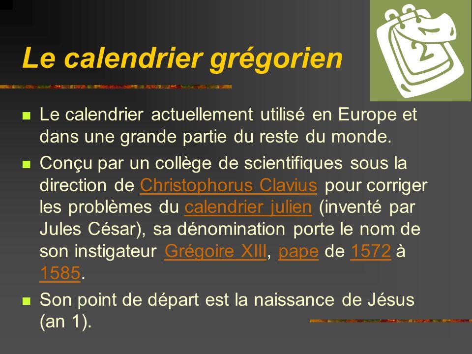 Le calendrier grégorien Le calendrier actuellement utilisé en Europe et dans une grande partie du reste du monde.
