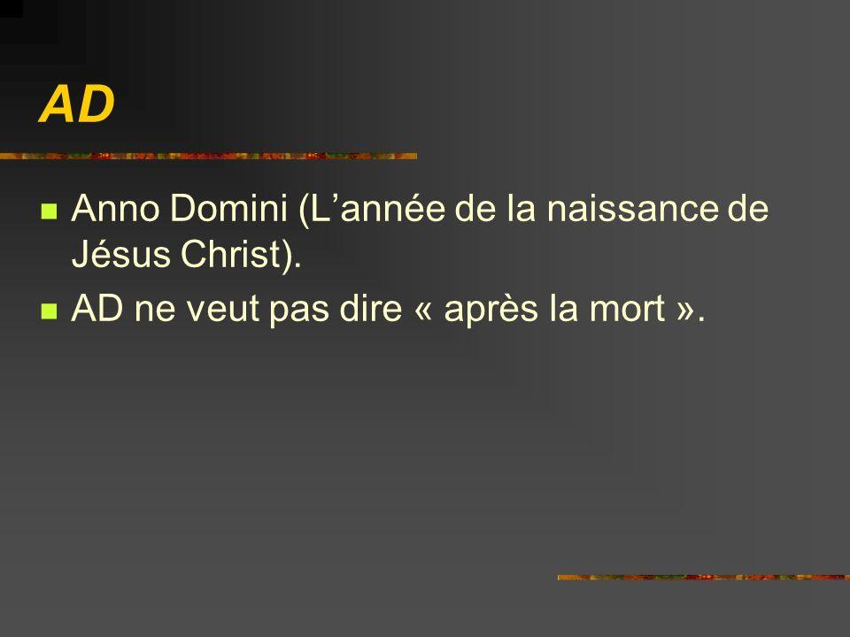 AD Anno Domini (Lannée de la naissance de Jésus Christ). AD ne veut pas dire « après la mort ».
