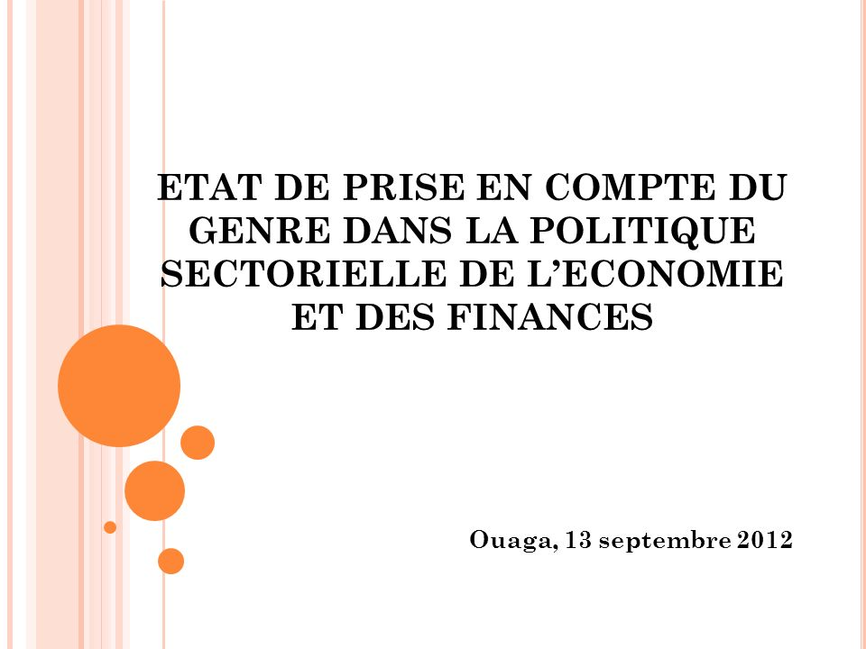 ETAT DE PRISE EN COMPTE DU GENRE DANS LA POLITIQUE SECTORIELLE DE LECONOMIE ET DES FINANCES Ouaga, 13 septembre 2012