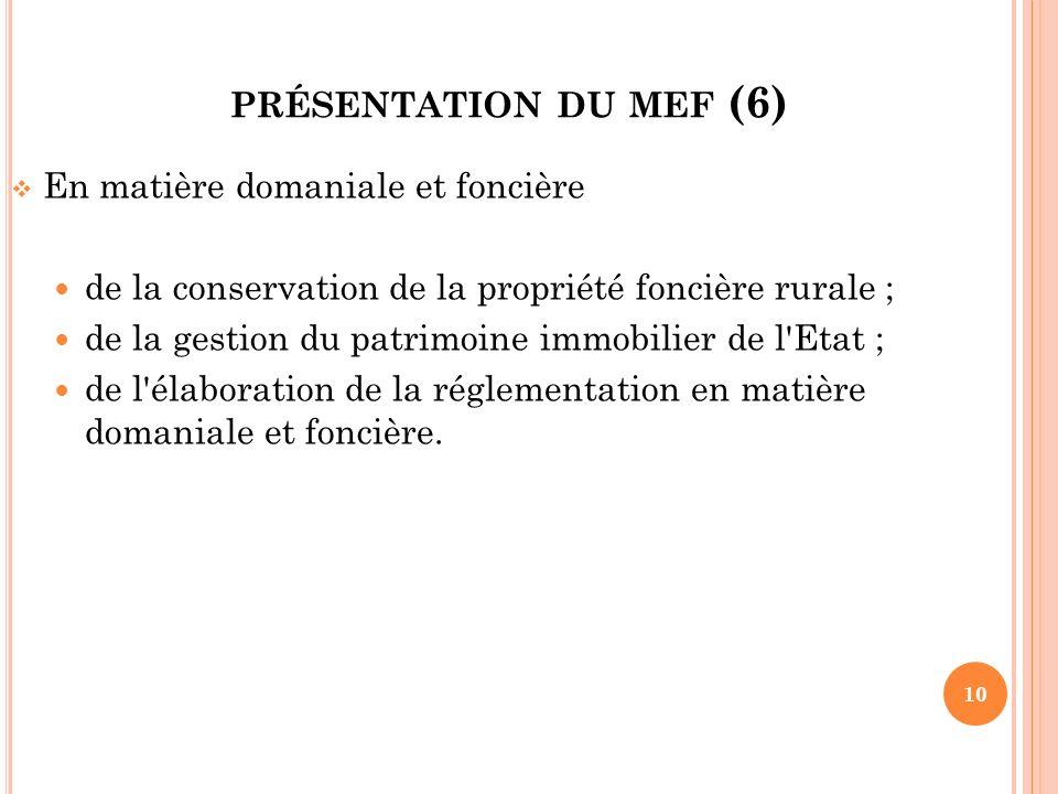 PRÉSENTATION DU MEF (6) En matière domaniale et foncière de la conservation de la propriété foncière rurale ; de la gestion du patrimoine immobilier d
