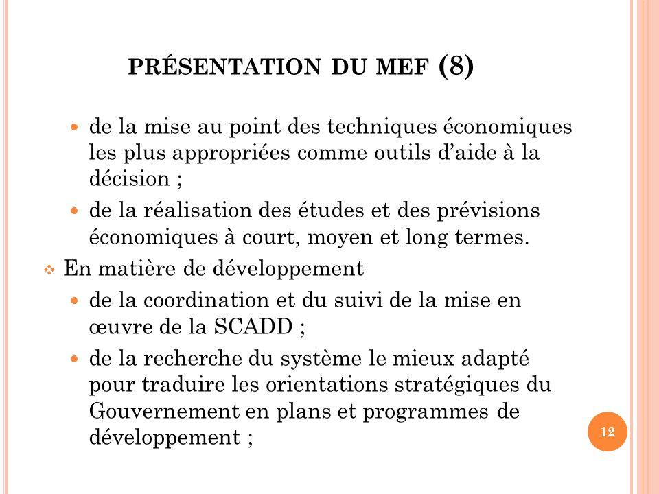 PRÉSENTATION DU MEF (8) de la mise au point des techniques économiques les plus appropriées comme outils daide à la décision ; de la réalisation des é