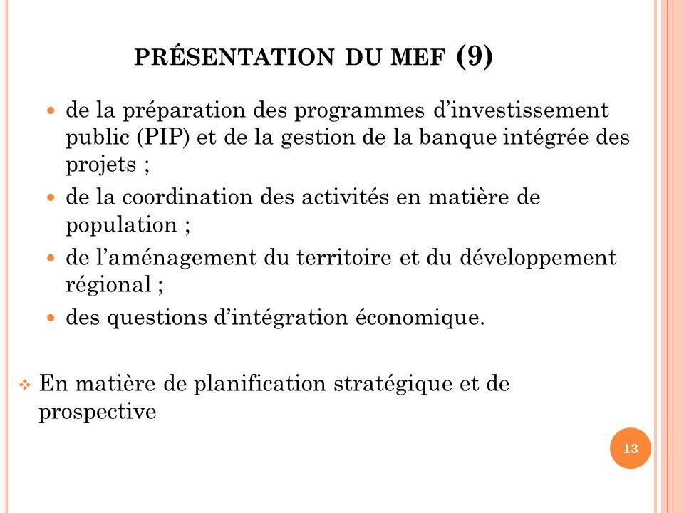 PRÉSENTATION DU MEF (9) de la préparation des programmes dinvestissement public (PIP) et de la gestion de la banque intégrée des projets ; de la coord