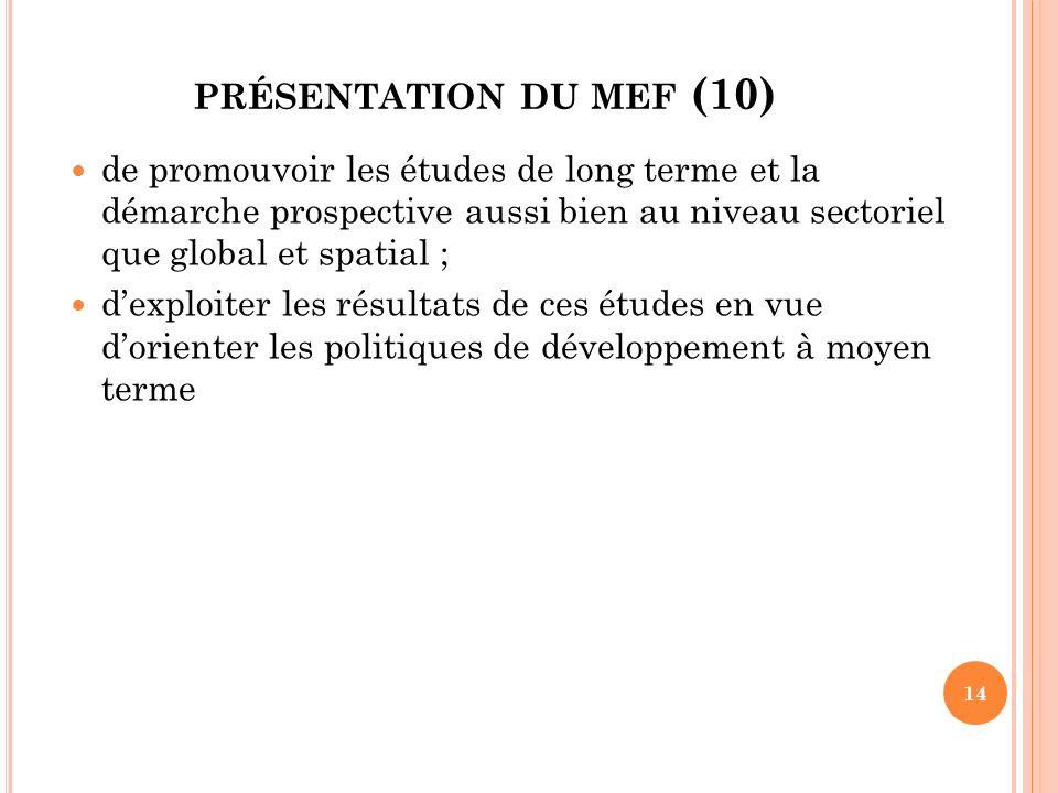 PRÉSENTATION DU MEF (10) de promouvoir les études de long terme et la démarche prospective aussi bien au niveau sectoriel que global et spatial ; dexp