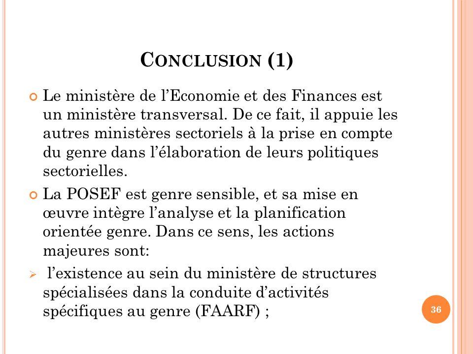 C ONCLUSION (1) Le ministère de lEconomie et des Finances est un ministère transversal. De ce fait, il appuie les autres ministères sectoriels à la pr