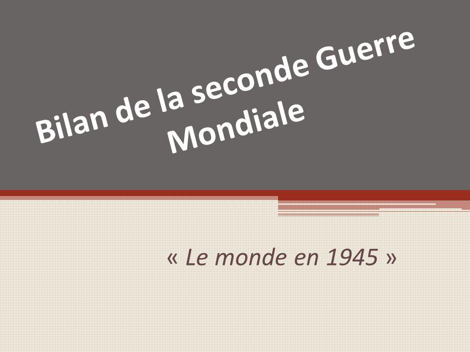 Introduction 1945 : fin de la seconde GM 8 mai 2 Septembre Quels sont les aspects du bilan de la seconde guerre mondiale qui apparaissent ici ?