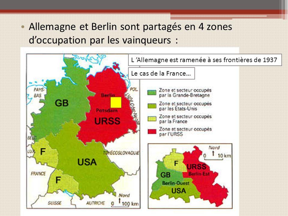 Allemagne et Berlin sont partagés en 4 zones doccupation par les vainqueurs : L Allemagne est ramenée à ses frontières de 1937 Le cas de la France…