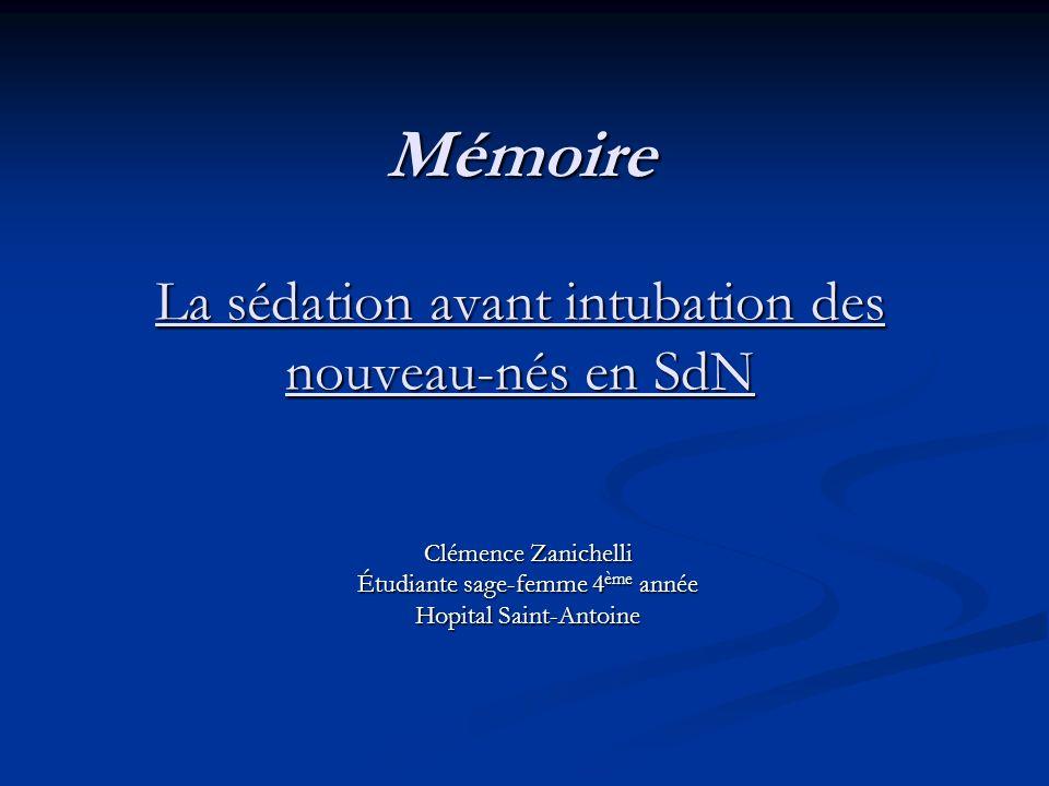 Mémoire La sédation avant intubation des nouveau-nés en SdN Clémence Zanichelli Étudiante sage-femme 4 ème année Hopital Saint-Antoine