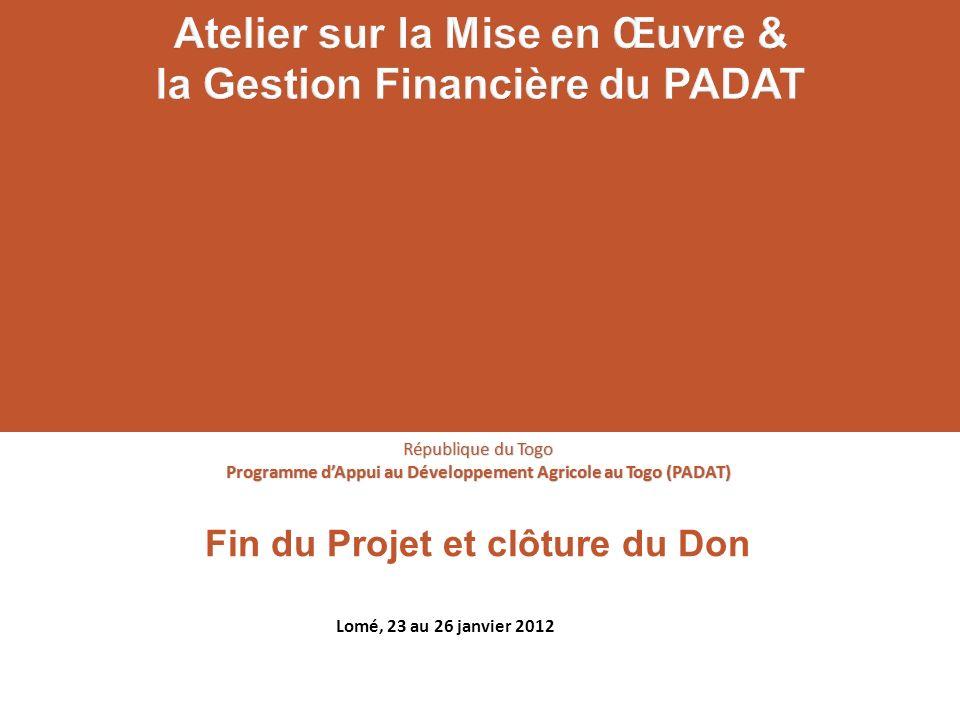 Fin du Projet et clôture du Don République du Togo Programme dAppui au Développement Agricole au Togo (PADAT) Lomé, 23 au 26 janvier 2012