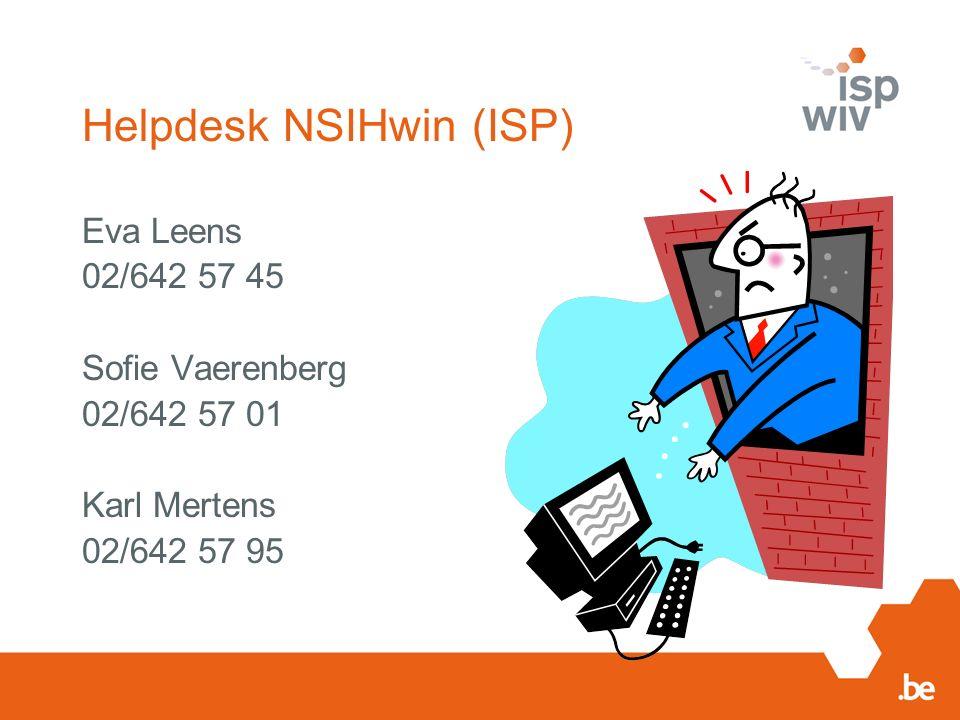 Helpdesk NSIHwin (ISP) Eva Leens 02/642 57 45 Sofie Vaerenberg 02/642 57 01 Karl Mertens 02/642 57 95
