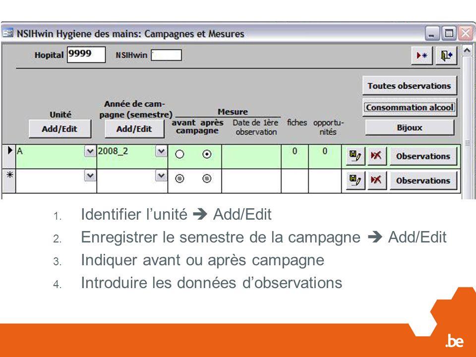 Avant de commencer: 1. Identifier lunité Add/Edit 2. Enregistrer le semestre de la campagne Add/Edit 3. Indiquer avant ou après campagne 4. Introduire