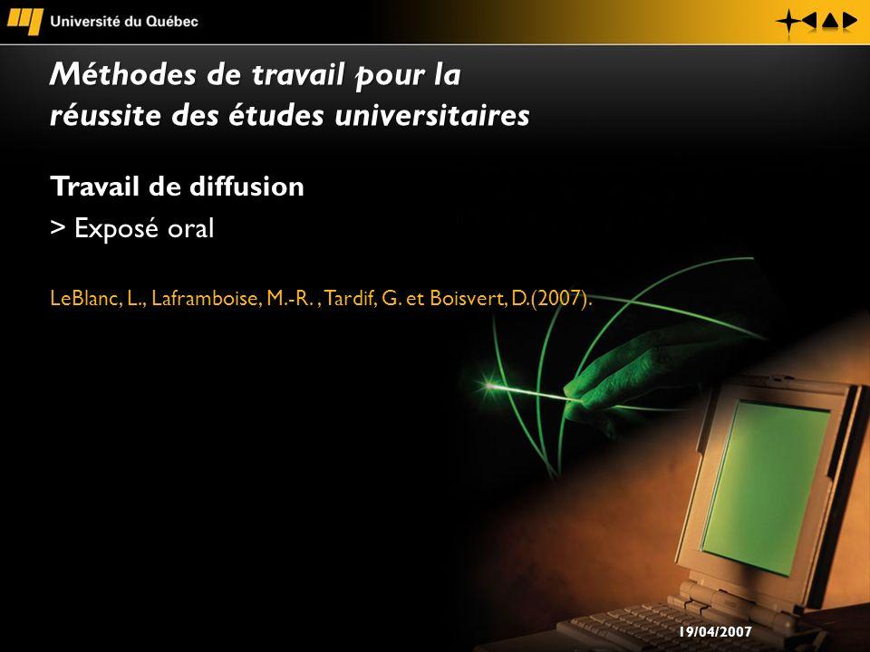 Travail de diffusion > Exposé oral LeBlanc, L., Laframboise, M.-R., Tardif, G. et Boisvert, D.(2007). Méthodes de travail pour la réussite des études
