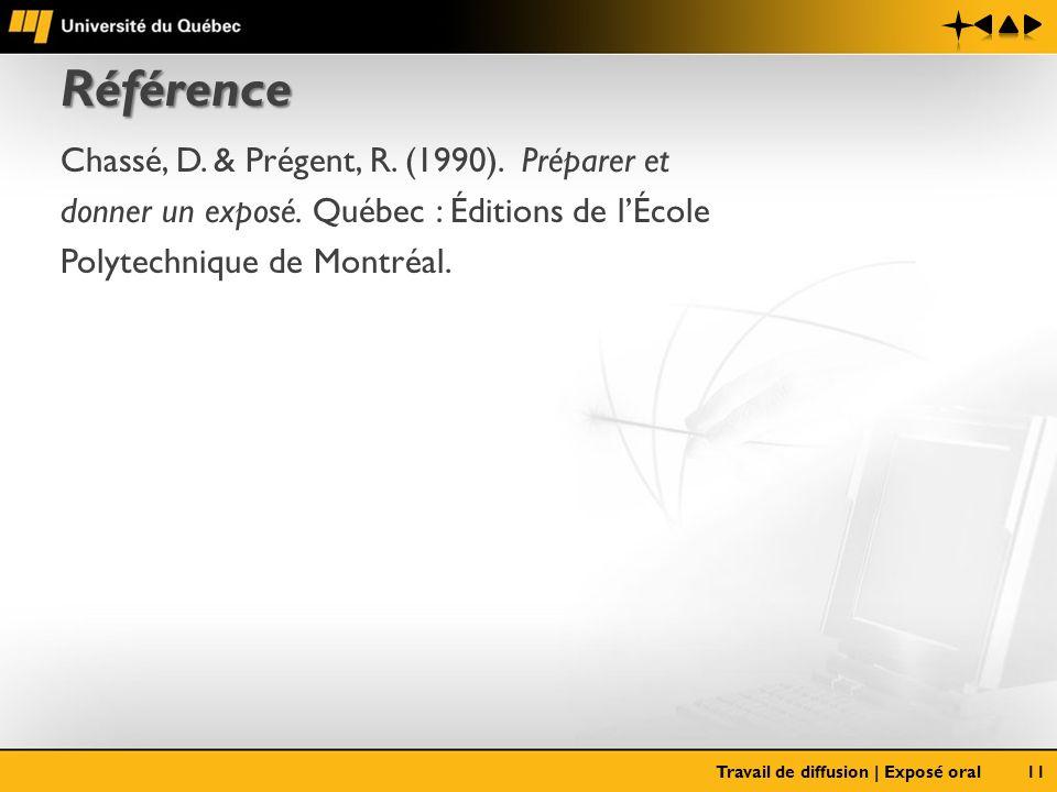 Référence Chassé, D. & Prégent, R. (1990). Préparer et donner un exposé. Québec : Éditions de lÉcole Polytechnique de Montréal. Travail de diffusion |