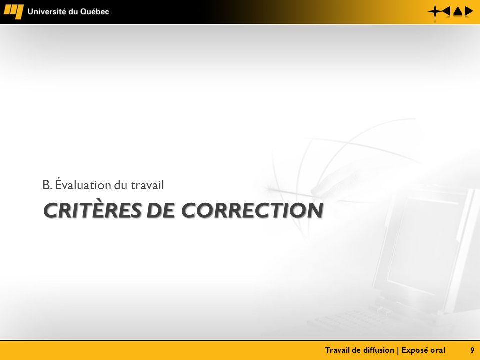 CRITÈRES DE CORRECTION B. Évaluation du travail Travail de diffusion | Exposé oral9