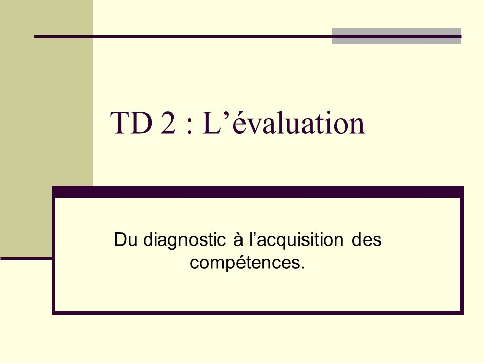 TD 2 : Lévaluation Du diagnostic à lacquisition des compétences.