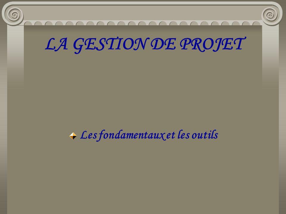 LA GESTION DE PROJET Les fondamentaux et les outils