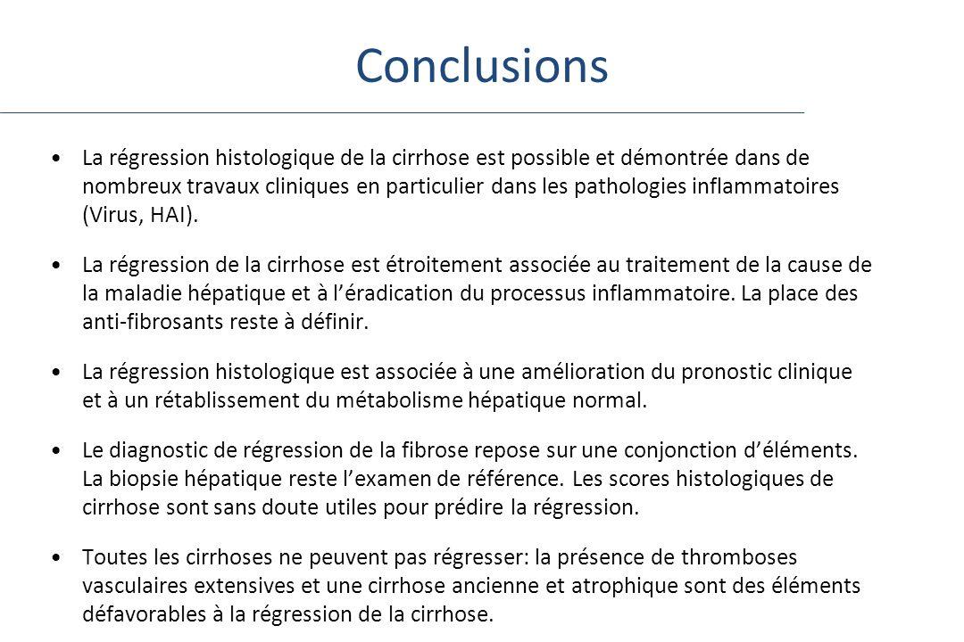 Conclusions La régression histologique de la cirrhose est possible et démontrée dans de nombreux travaux cliniques en particulier dans les pathologies