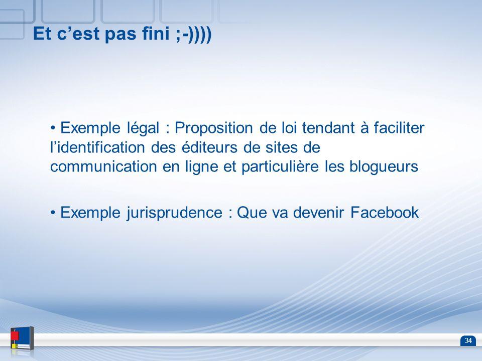 34 Et cest pas fini ;-)))) Exemple légal : Proposition de loi tendant à faciliter lidentification des éditeurs de sites de communication en ligne et p