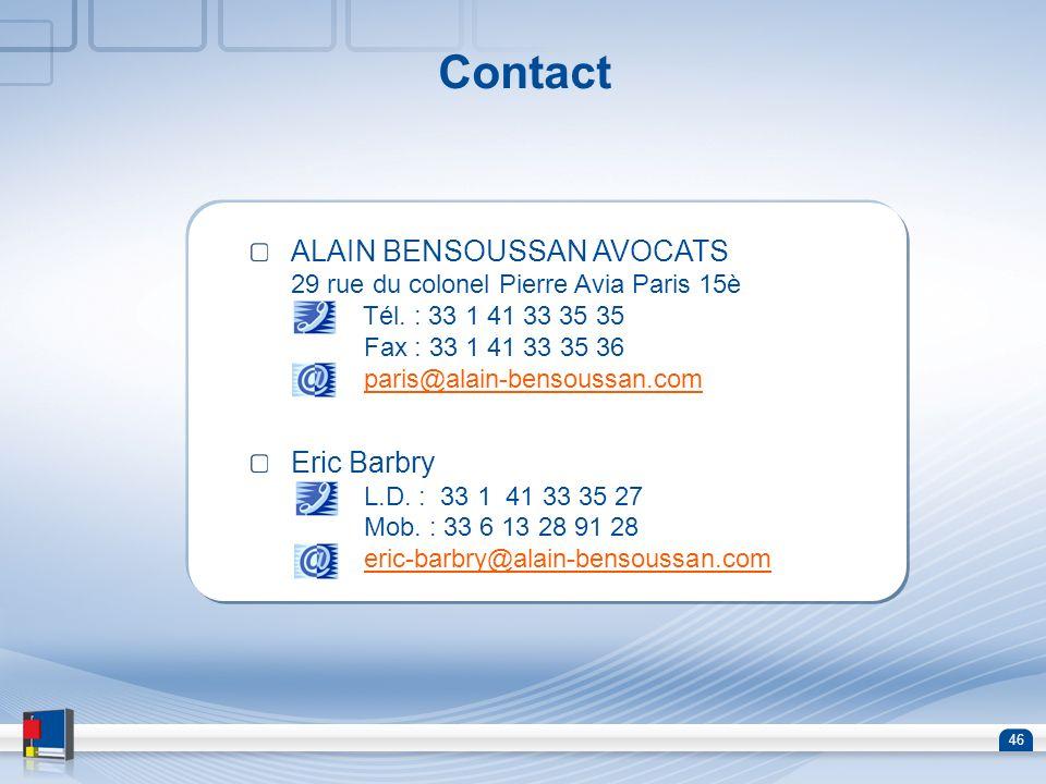 46 Contact ALAIN BENSOUSSAN AVOCATS 29 rue du colonel Pierre Avia Paris 15è Tél. : 33 1 41 33 35 35 Fax : 33 1 41 33 35 36 paris@alain-bensoussan.comp