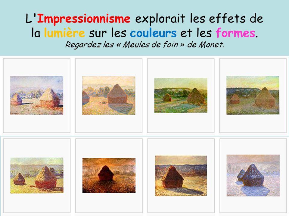 L'Impressionnisme explorait les effets de la lumière sur les couleurs et les formes. Regardez les « Meules de foin » de Monet.
