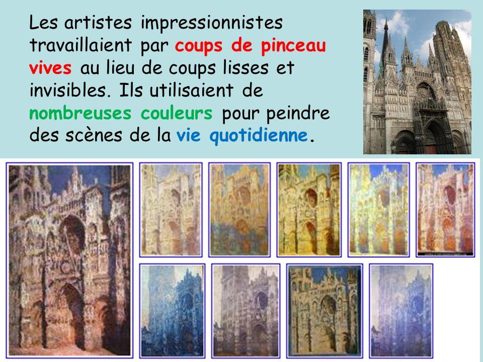 Les artistes impressionnistes travaillaient par coups de pinceau vives au lieu de coups lisses et invisibles. Ils utilisaient de nombreuses couleurs p