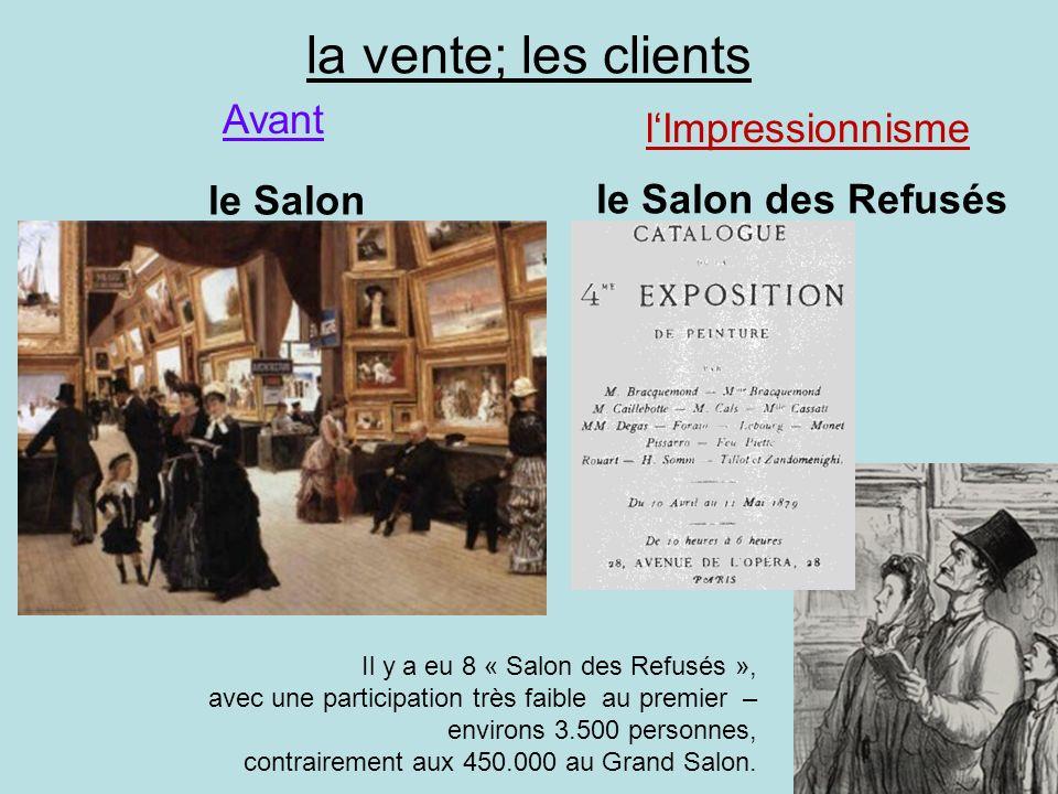 la vente; les clients le Salon le Salon des Refusés Avant lImpressionnisme Il y a eu 8 « Salon des Refusés », avec une participation très faible au pr