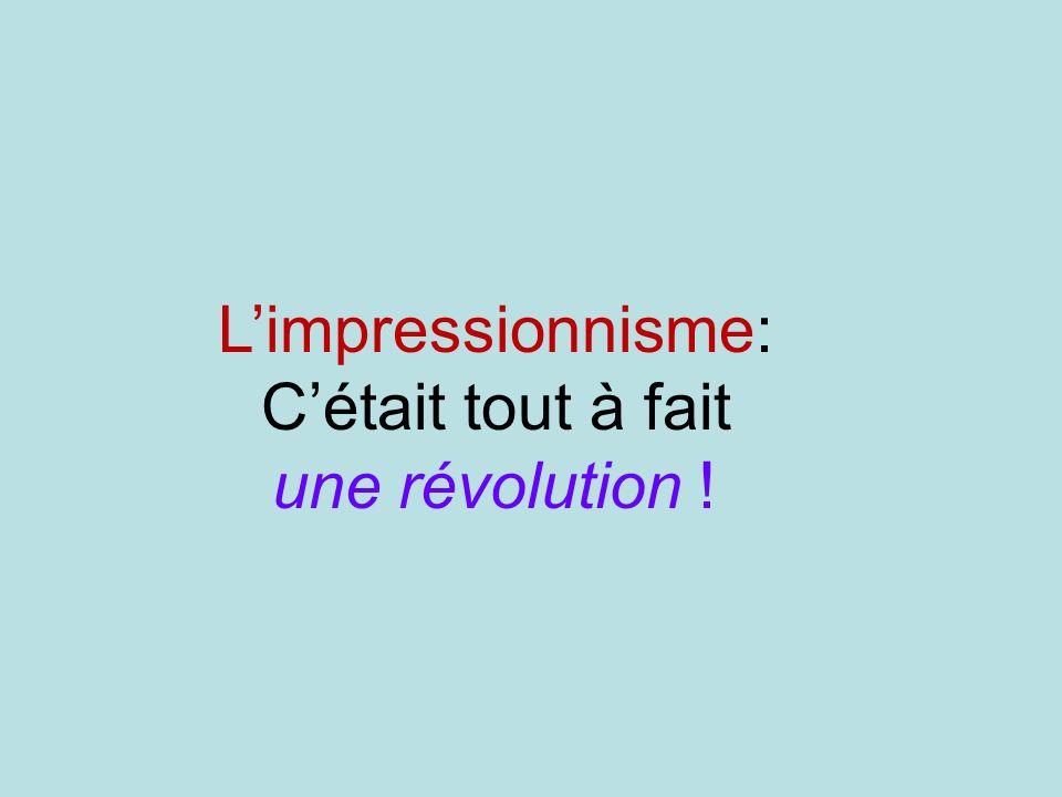 Limpressionnisme: Cétait tout à fait une révolution !