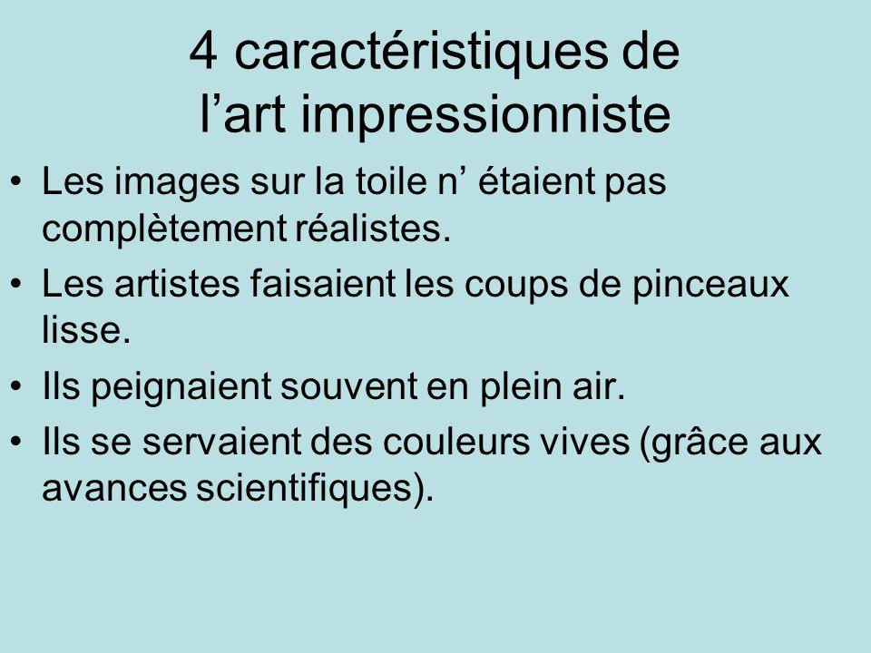 4 caractéristiques de lart impressionniste Les images sur la toile n étaient pas complètement réalistes. Les artistes faisaient les coups de pinceaux