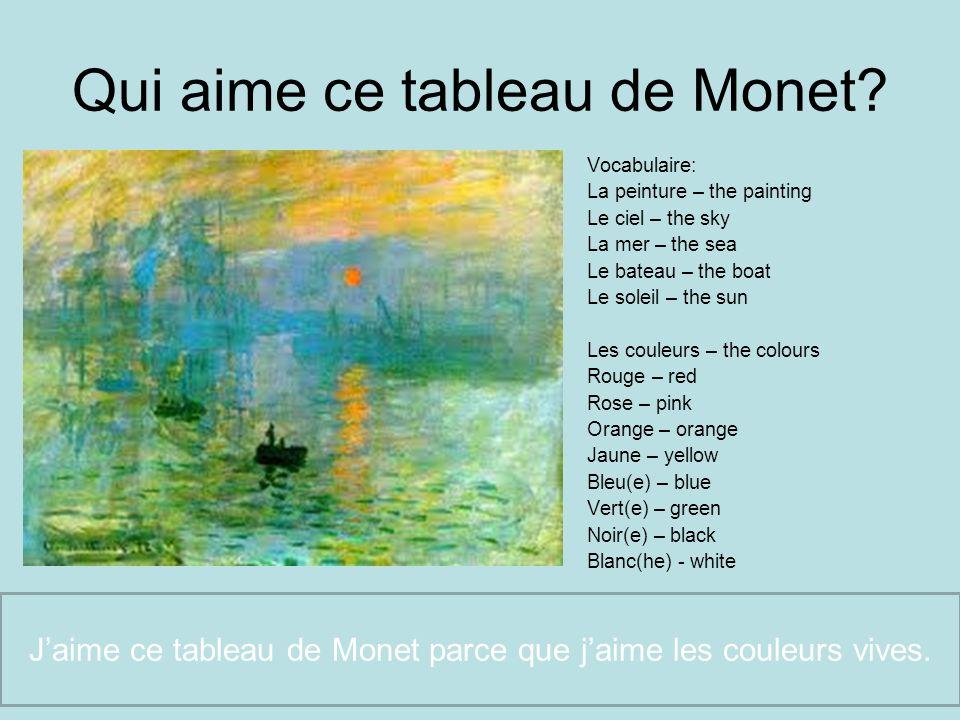 Qui aime ce tableau de Monet? Vocabulaire: La peinture – the painting Le ciel – the sky La mer – the sea Le bateau – the boat Le soleil – the sun Les