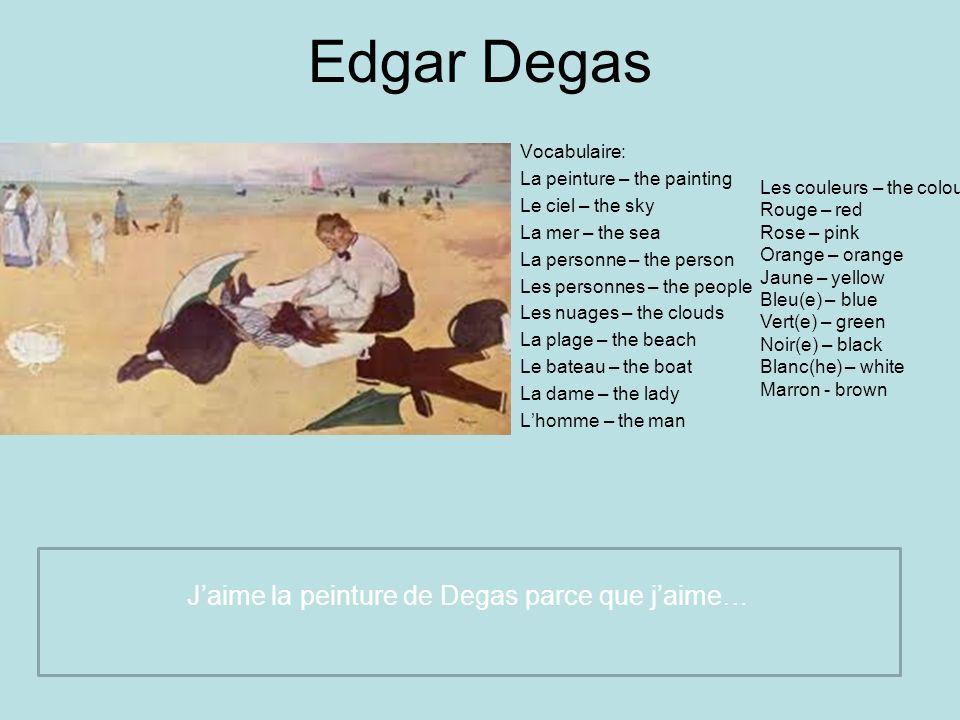Edgar Degas Vocabulaire: La peinture – the painting Le ciel – the sky La mer – the sea La personne – the person Les personnes – the people Les nuages