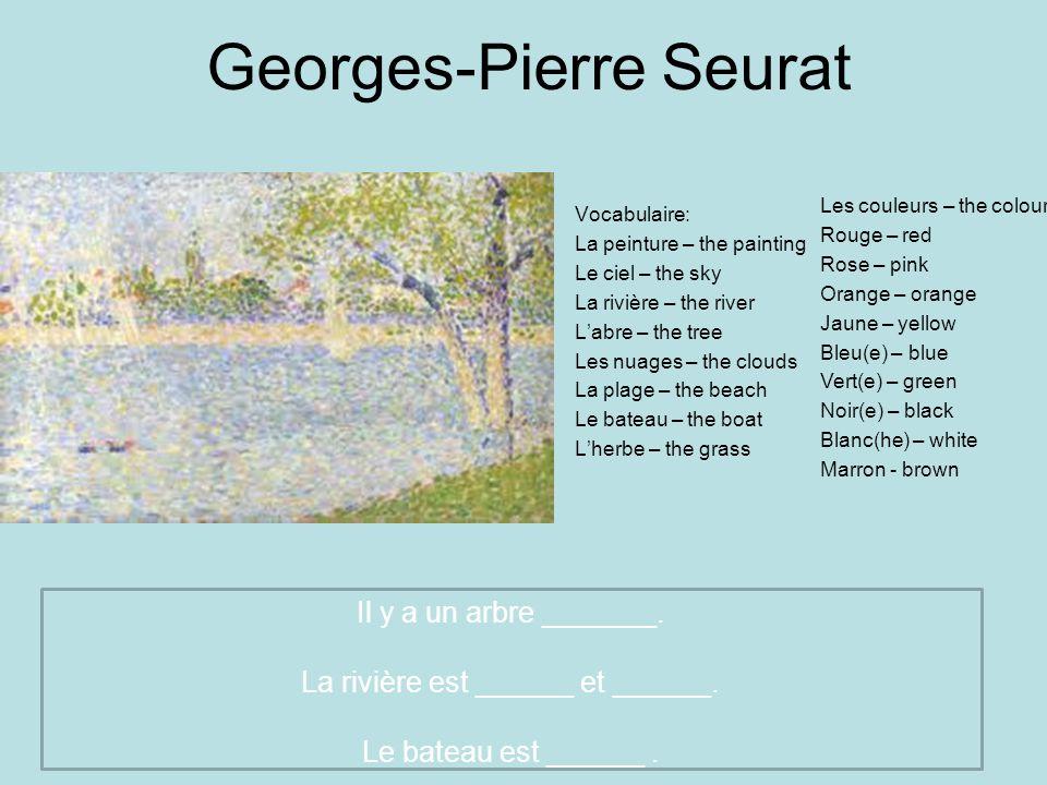 Georges-Pierre Seurat Vocabulaire: La peinture – the painting Le ciel – the sky La rivière – the river Labre – the tree Les nuages – the clouds La pla