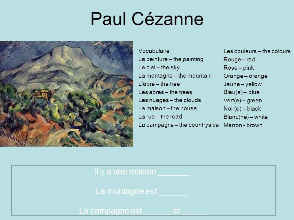 Paul Cézanne Vocabulaire: La peinture – the painting Le ciel – the sky La montagne – the mountain Labre – the tree Les abres – the trees Les nuages –