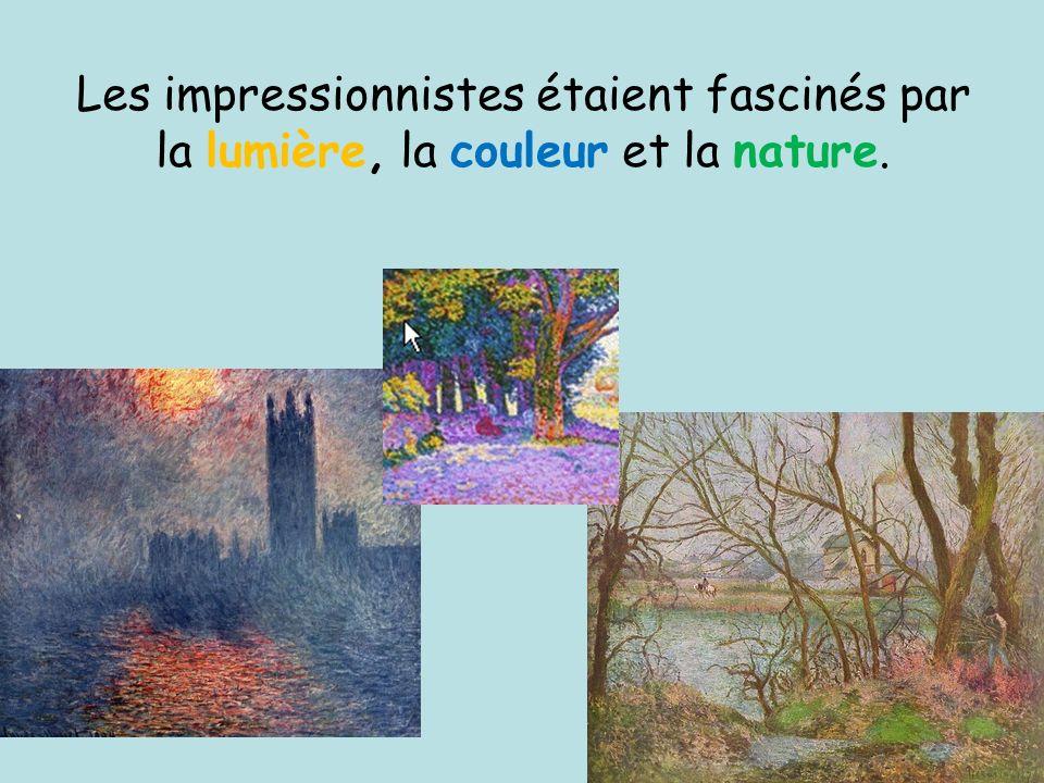 Les impressionnistes étaient fascinés par la lumière, la couleur et la nature.
