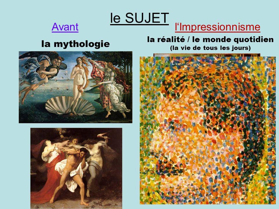 le SUJET la mythologie la réalité / le monde quotidien (la vie de tous les jours) AvantlImpressionnisme