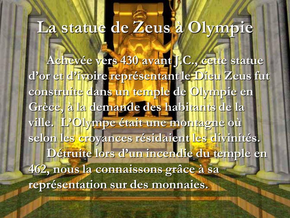La statue de Zeus à Olympie Achevée vers 430 avant J.C., cette statue dor et divoire représentant le Dieu Zeus fut construite dans un temple de Olympi