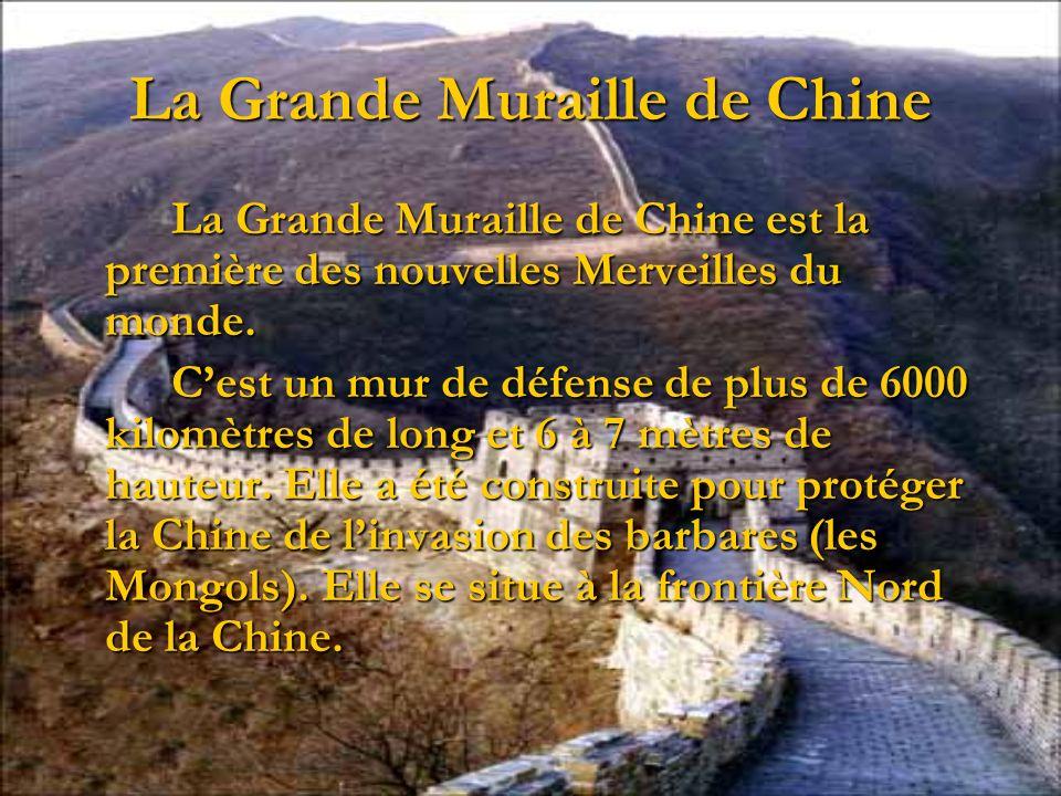 La Grande Muraille de Chine La Grande Muraille de Chine est la première des nouvelles Merveilles du monde. Cest un mur de défense de plus de 6000 kilo