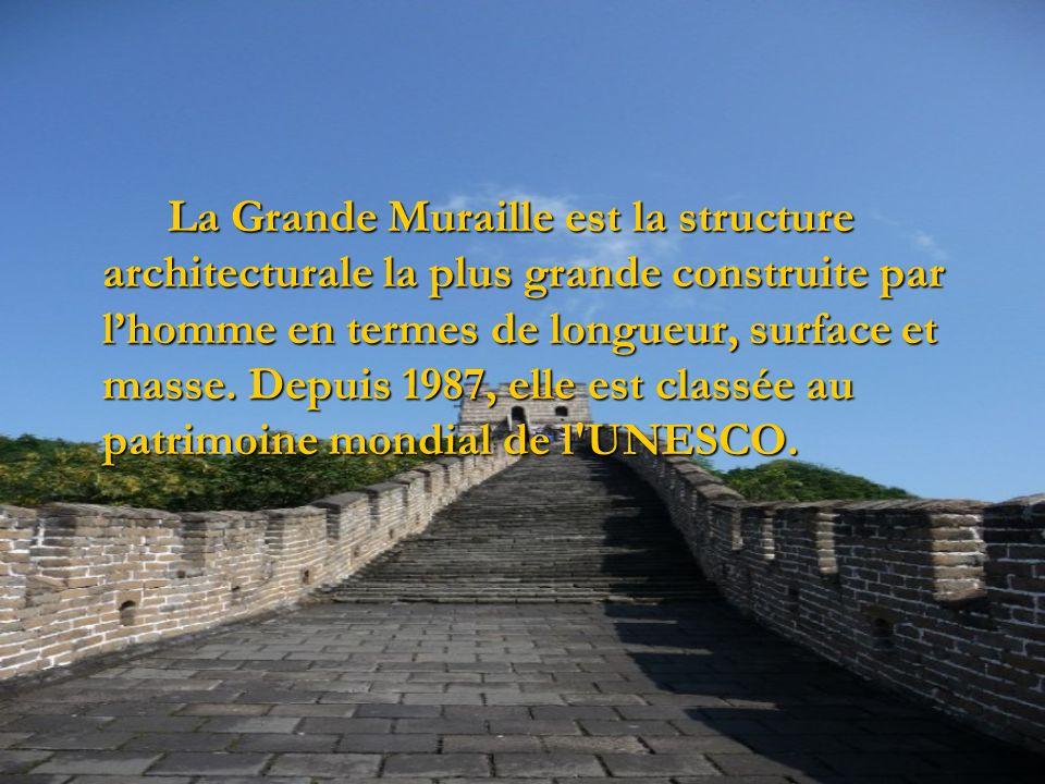 La Grande Muraille est la structure architecturale la plus grande construite par lhomme en termes de longueur, surface et masse. Depuis 1987, elle est