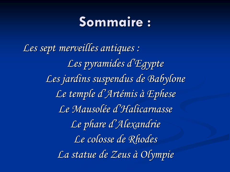 Sommaire : Les sept merveilles antiques : Les pyramides dEgypte Les jardins suspendus de Babylone Le temple dArtémis à Ephese Le Mausolée dHalicarnass