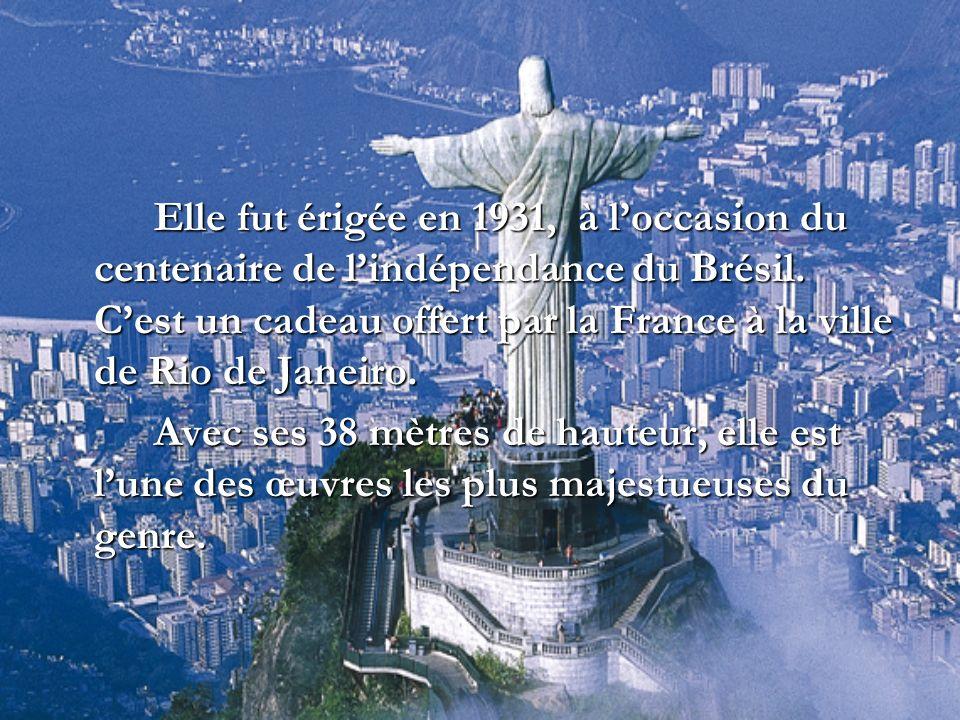 Elle fut érigée en 1931, à loccasion du centenaire de lindépendance du Brésil. Cest un cadeau offert par la France à la ville de Rio de Janeiro. Avec