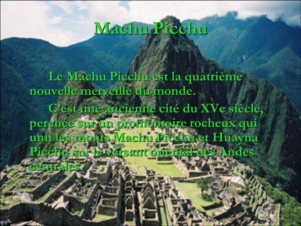 Machu Picchu Le Machu Picchu est la quatrième nouvelle merveille du monde. Cest une ancienne cité du XVe siècle, perchée sur un promontoire rocheux qu