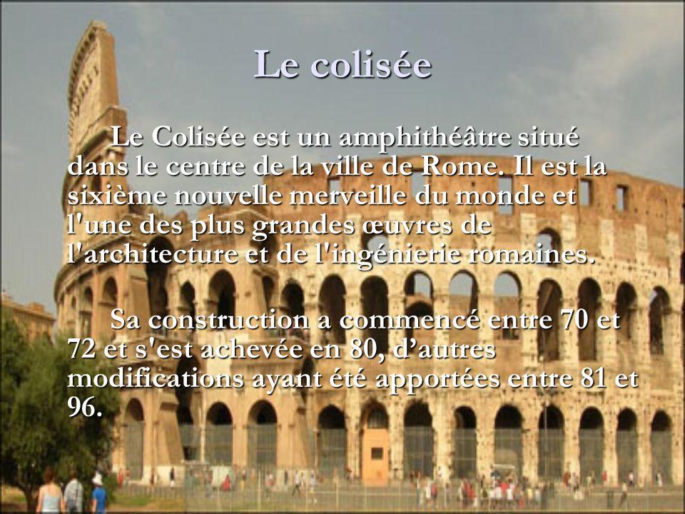 Le colisée Le Colisée est un amphithéâtre situé dans le centre de la ville de Rome. Il est la sixième nouvelle merveille du monde et l'une des plus gr