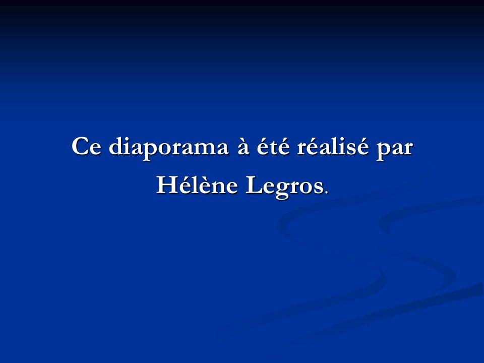 Ce diaporama à été réalisé par Hélène Legros.