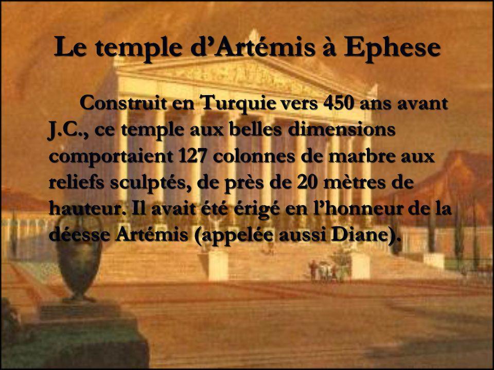 Le temple dArtémis à Ephese Construit en Turquie vers 450 ans avant J.C., ce temple aux belles dimensions comportaient 127 colonnes de marbre aux reli