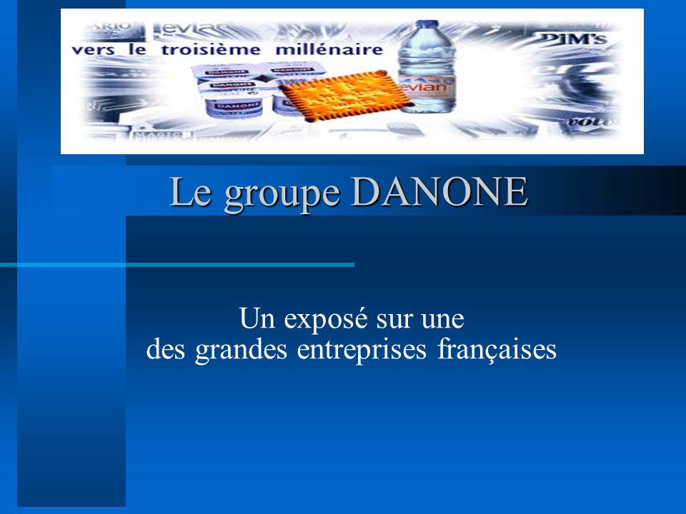 Le groupe DANONE Un exposé sur une des grandes entreprises françaises