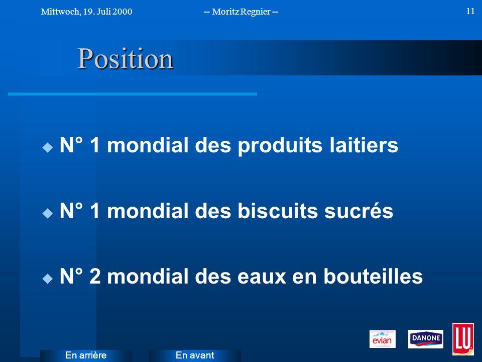 En avant Mittwoch, 19. Juli 2000-- Moritz Regnier -- En arrière 11 Position u N° 1 mondial des produits laitiers u N° 1 mondial des biscuits sucrés u