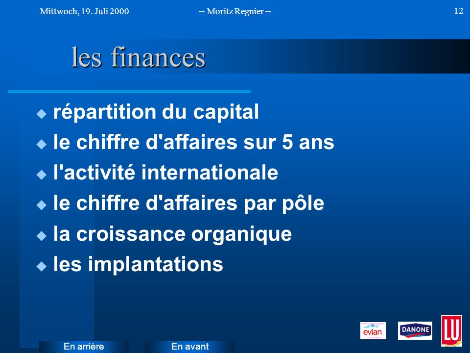 En avant Mittwoch, 19. Juli 2000-- Moritz Regnier -- En arrière 12 les finances u répartition du capital u le chiffre d'affaires sur 5 ans u l'activit