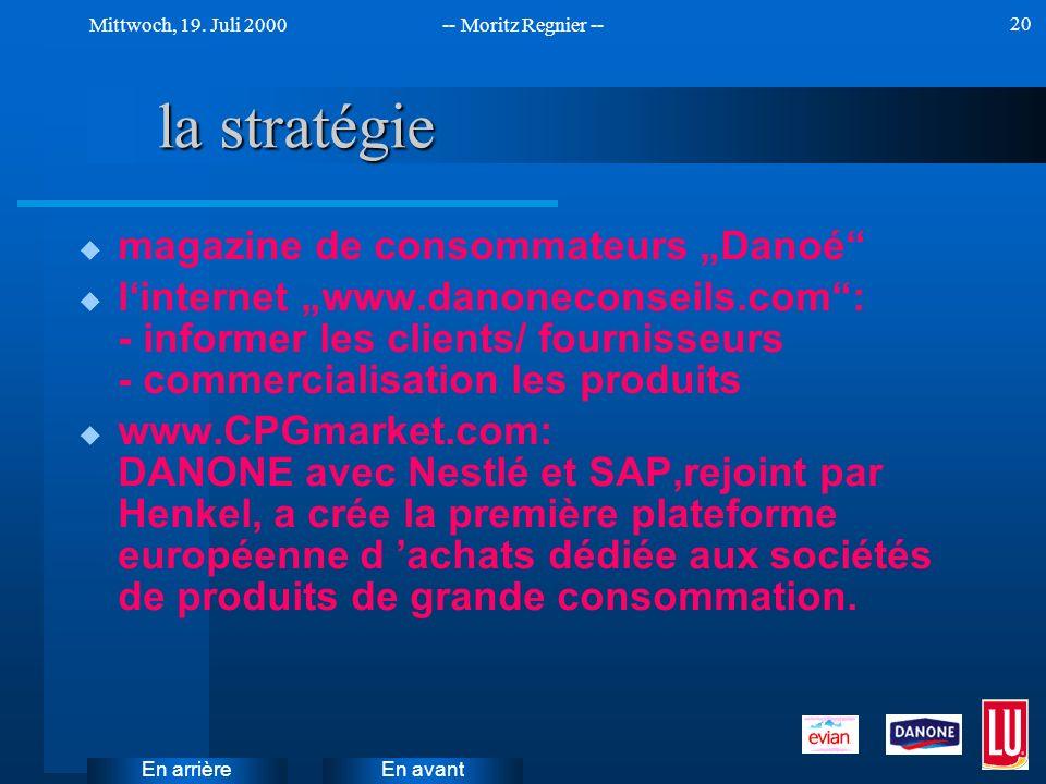 En avant Mittwoch, 19. Juli 2000-- Moritz Regnier -- En arrière 20 la stratégie u magazine de consommateurs Danoé u linternet www.danoneconseils.com: