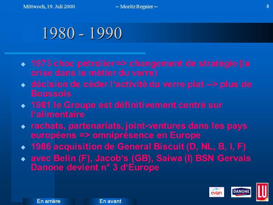En avant Mittwoch, 19. Juli 2000-- Moritz Regnier -- En arrière 8 1980 - 1990 u 1973 choc pétrolier => changement de stratégie (la crise dans le métie